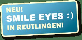 SMILE EYES in Reutlingen